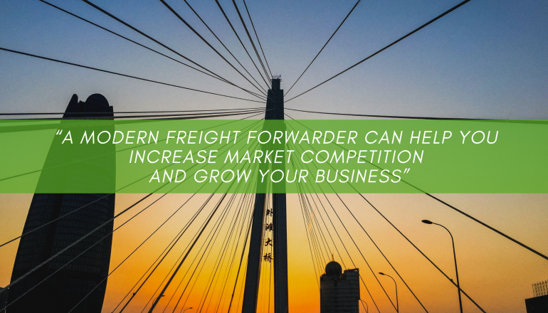 """A modern freight forwarder can help you increase market competition and grow your business"""